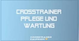 Crosstrainer Pflege und Wartung